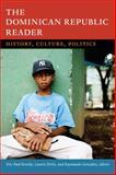 The Dominican Republic Reader : History, Culture, Politics, , 0822356880