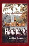 A Free Will Baptist Handbook : Heritage - Beliefs - Ministries, Pinson, J. Matthew, 0892656883