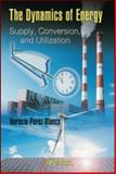 The Dynamics of Energy : Supply, Conversion, and Utilization, Perez-Blanco, Horacio, 1420076884