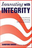 Innovating with Integrity : How Local Heroes Are Transforming American Government, Borins, Sandford, 0878406883