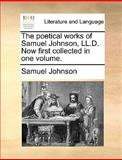 The Poetical Works of Samuel Johnson, Ll D Now First Collected In, Samuel Johnson, 114096688X