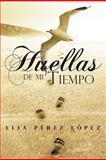 Huellas de Mi Tiempo, Elia Pérez López, 1463326882