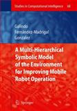 Multiple Abstraction Hierarchies for Mobile Robot Operation in Large Environments, Galindo, Cipriano and Fernàndez-Madrigal, Juan-Antonio, 3540726888