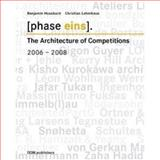 Phase Eins : The Architecture of Competition 2006-2008, Hossbach, Benjamin and Lehmhaus, Christian, 3938666889