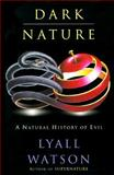 Dark Nature : A Natural History of Evil, Watson, Lyall, 0060176881