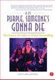 If It's Purple, Someone's Gonna Die : The Power of Color in Visual Storytelling, Bellantoni, Patti, 0240806883