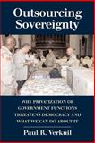 Outsourcing Sovereignty : Why Privatization of Government Functions Threatens Democracy and What We Can Do about It, Verkuil, Paul R., 0521686881