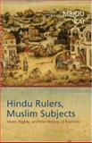 Hindu Rulers, Muslim Subjects : Islam, Rights, and the History of Kashmir, Mridu Rai, 0691116881
