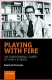 Playing with Fire : The controversial career of Hans J. Eysenck, Buchanan, Roderick D., 0198566883