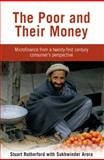The Poor and Their Money : Microfinance from a Twenty-First Century Consumer's Perspective, Arora, Sukhwinder Singh and Rutherford, Stuart, 1853396885