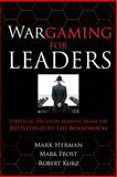 Wargaming for Leaders : Strategic Decision Making from the Battlefield to the Boardroom, Herman, Mark L. and Frost, Mark D., 0071596887