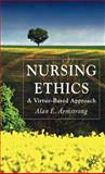 Nursing Ethics : A Virtue-Based Approach, Armstrong, Alan E., 0230506887