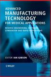 Advanced Manufacturing Technology for Medical Applications : Reverse Engineering, Software Conversion and Rapid Prototyping, , 0470016884
