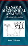 Dynamic Mechanical Analysis : An Introduction, Technique and Applications, Menard, Kevin, 0849386888