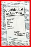 Confidential to America : Newspaper Advice Columns and Sexual Education, Gudelunas, David, 1412806887