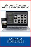 Getting Started with Android Studio, Barbara Hohensee, 1499276885