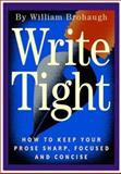 Write Tight : How to Keep Your Prose Sharp, Focused, and Concise, Brohaugh, William, 1882926889