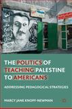 The Politics of Teaching Palestine to Americans : Addressing Pedagogical Strategies, Knopf-Newman, Marcy Jane, 0230116884
