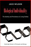 Biological Individuality : The Identity and Persistence of Living Entities, Wilson, Jack, 0521036887