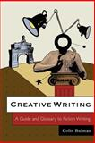 Creative Writing : A Guide and Glossary to Fiction Writing, Bulman, Colin, 0745636888