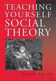 Teaching Yourself Social Theory, Harris, David, 0803976887