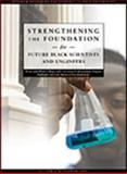 Strengthening the Foundation for Future Black Scientists and Engineers : Historically Black Colleges and Universities Undergraduate Program Highlights and Case Stories of Five Institutions, Kim, Jason J. and Crasco, Linda M., 0970296886