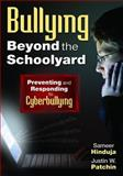 Bullying Beyond the Schoolyard : Preventing and Responding to Cyberbullying, Patchin, Justin W. and Hinduja, Sameer, 1412966884