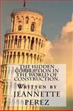 The hidden corruption in the world of Construction, Perez and Jeannette Perez, 1463696884