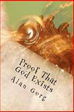 Proof That God Exists, Alan Gorg, 1478306882