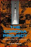 The Corona Project : America's First Spy Satellites, Peebles, Curtis L., 1557506884