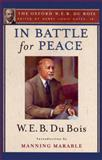 In Battle for Peace (the Oxford W. E. B. du Bois) : The Story of My 83rd Birthday, W. E. B. Du Bois, 0199386889