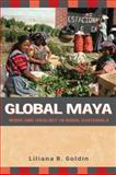 Global Maya : Work and Ideology in Rural Guatemala, Goldín, Liliana R. and Goldin, Liliana R, 0816526885