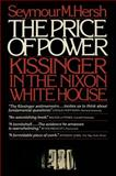 The Price of Power : Kissinger in the Nixon White House, Hersh, Seymour, 0671506889