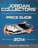 Jordan Collectors' Price Guide 2014, Michael Tran and Steven Huynh, 1495426882