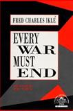Every War Must End, Ikle, Fred C., 0231076894