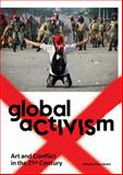 Global Activism : Art and Conflict in the 21st Century, , 0262526891
