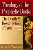 Theology of the Prophetic Books : The Death and Resurrection of Israel, Gowan, Donald E., 0664256899