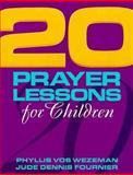 20 Prayer Lessons for Children, Phyllis Vos Wezeman and Jude Dennis Fournier, 0896226891