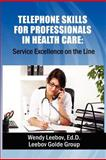 Telephone Skills for Professionals in Health Care, Wendy Leebov, 1480086894