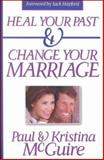 Heal Your Past and Change Your Marriage, Paul McGuire, 0884196895