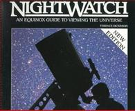 Nightwatch : An Equinox Guide To Viewing The Universe, Dickinson, Terence, 0920656897