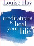 Meditations to Heal Your Life, Louise L. Hay, 1561706892