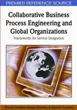 Collaborative Business Process Engineering and Global Organizations : Frameworks for Service Integration, Unhelkar, Bhuvan and Ghanbary, Abbass, 1605666890
