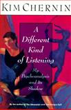 A Different Kind of Listening : My Psychoanalysis and Its Shadow, Chernin, Kim, 0060926899