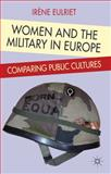 Women and the Military in Europe : Comparing Public Cultures, Eulriet, Iréne, 0230206891