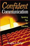 Confident Communication : Speaking Tips for Educators, Parker, Douglas A., 0761946896