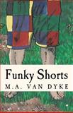 Funky Shorts, M. A. Van Dyke, 1466206896