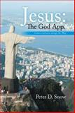 Jesus: the God App, Peter D. Snow, 1499046898