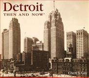 Detroit Then and Now, Cheri Y. Gay, 1571456899