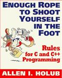 Enough Rope to Shoot Yourself in the Foot : 40 Rules for C++ and C Programming, Holub, Allen I., 0070296898